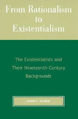 From Rationalism to Existentialism By Solomon, Robert C.