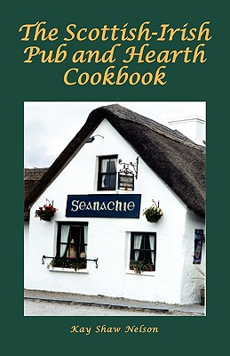 The Scottish-Irish Pub and Hearth Cookbook By Nelson, Kay Shaw