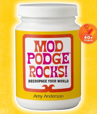 Mod Podge Rocks! By Anderson, Amy